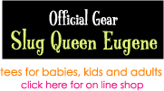 Official Gear Slug Queen Eugene - tees for babies, kids and adults